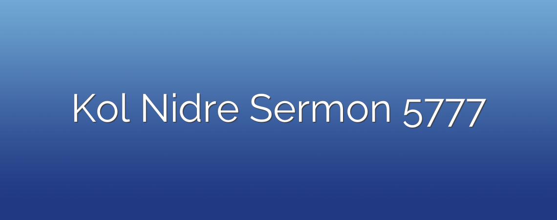 Kol Nidre Sermon 5777