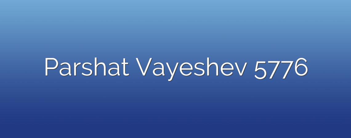 Parshat Vayeshev 5776