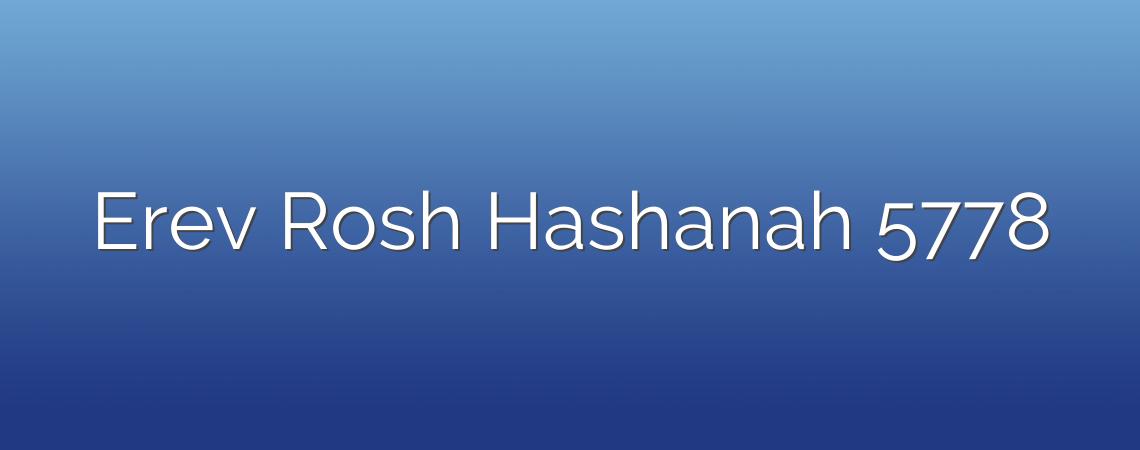 Erev Rosh Hashanah 5778
