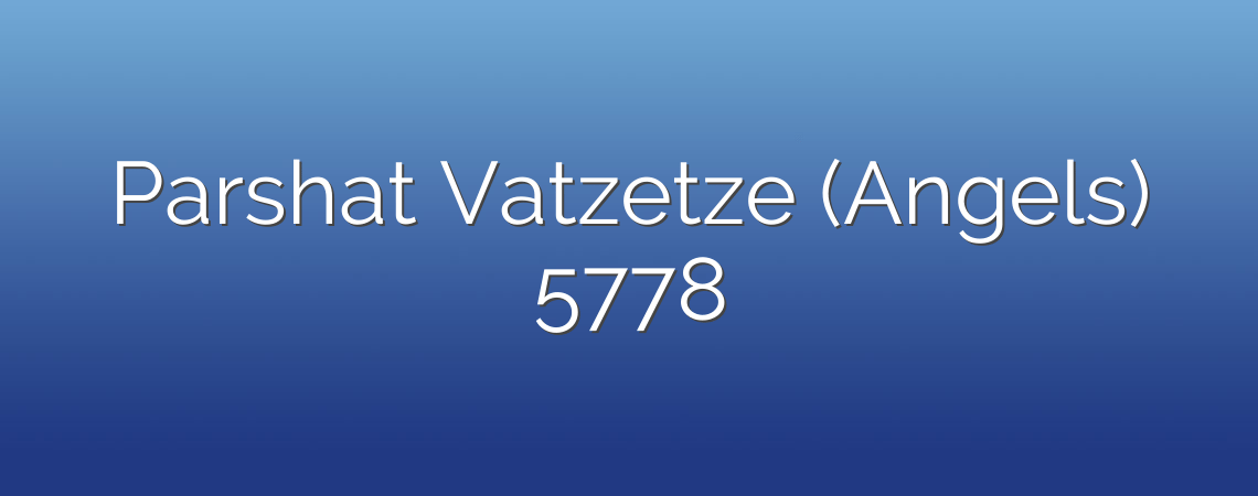 Parshat Vatzetze (Angels) 5778