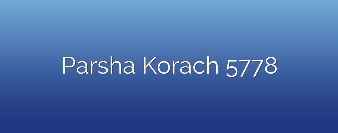 Parsha Korach 5778