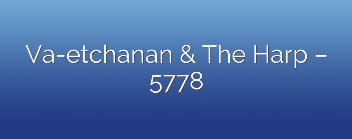 Va-etchanan & The Harp – 5778